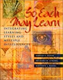 So Each May Learn: Integrating Learning Styles and Multiple Intelligences unknown Edition by Silver, Harvey F., Strong, Richard W., Perini, Matthew J. (2000)
