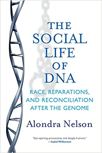The Social Life Of Dna: Race, Reparations, And Reconciliation After The Genome by Alondra Nelson