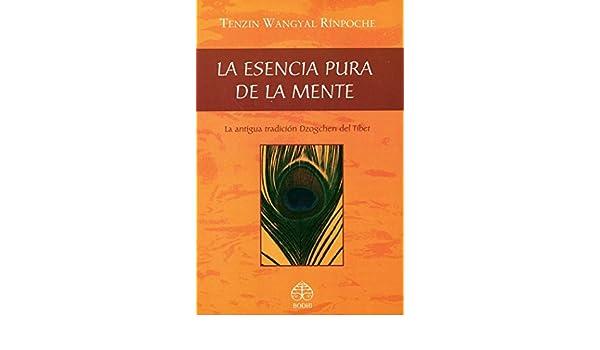 La Esencia Pura De La Mente: Amazon.es: Tenzin Wangyal ...