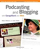Podcasting and Blogging, Robin Williams and John Tollett, 032149217X