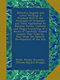 img - for Effective English and Letter Writing: A Practical Drill in the Principles of Grammar and Their Application to Business Forms, Customs and Usages ... Easy Steps the Natural Development of the Sub book / textbook / text book