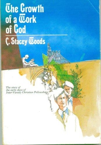 The growth of a work of God: The story of the early days of the Inter-varsity Christian Fellowship of the United States of America as told by its first general secretary