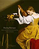 """BOOKS RECEIVED: Edgar Peters Bowron, ed., """"Buying Baroque: Italian Seventeenth-Century Paintings Come to America"""" (Penn State UP, 2017)"""