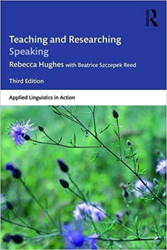 Teaching and Researching Speaking: Third Edition (Applied Linguistics in Action) [1/8/2017] Rebecca Hughes