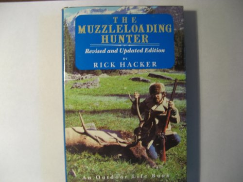 The Muzzleloading Hunter: Being a Complete Guide for the Black Powder (Hunter Muzzleloader)
