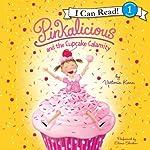 Pinkalicious and the Cupcake Calamity   Victoria Kann
