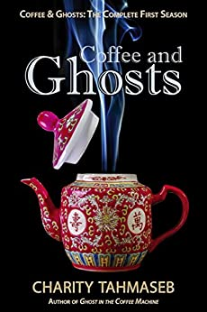 Coffee and Ghosts: The Complete First Season (Coffee and Ghosts: The Complete Seasons Book 1) by [Tahmaseb, Charity]
