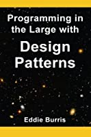 Programming in the Large with Design Patterns Front Cover
