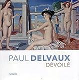 Paul Delvaux: Dévoilé (French Edition)