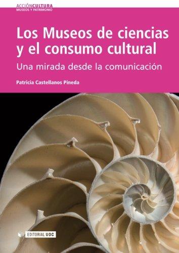 Los Museos de ciencias y el consumo cultural. Una mirada desde la comunicacion (Spanish Edition) [Patricia Castellanos] (Tapa Blanda)