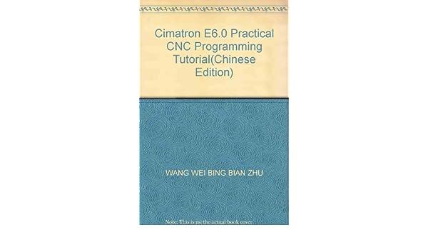Cimatron E6 0 Practical CNC Programming Tutorial: WANG WEI