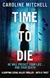 Time to Die: A gripping serial killer thriller - with a twist (Detective Jennifer Knight Crime Thriller Series) (Volume 2) by  Caroline Mitchell in stock, buy online here