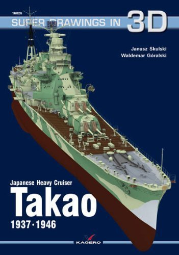 Japanese Heavy Cruiser Takao 1937-1946 (Super Drawings in 3D) by Janusz Skulski (Japanese Heavy Cruiser)
