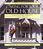 Caring for Your Old House: A Guide for Owners and Residents (Respectful Rehabilitation Series)