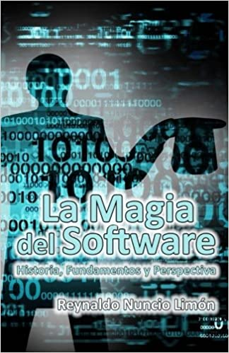La Magia del Software: Historia, Fundamentos y Perspectiva (Spanish Edition): Reynaldo Nuncio Limon: 9781539158127: Amazon.com: Books