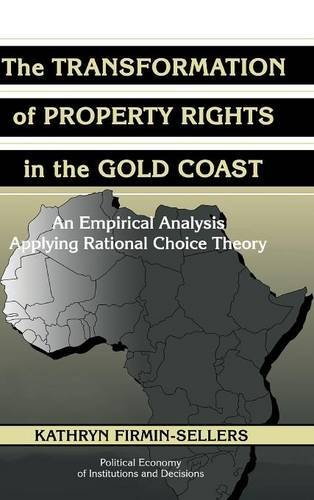 The Transformation of Property Rights in the Gold Coast: An Empirical Study Applying Rational Choice Theory (Political E
