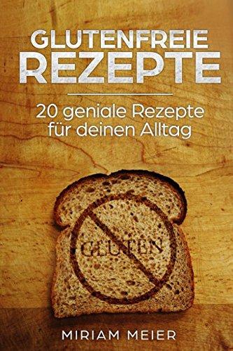 Glutenfreie Rezepte: 20 geniale Rezepte für deinen Alltag!