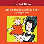 Amelia Bedelia and the Baby | Peggy Parish