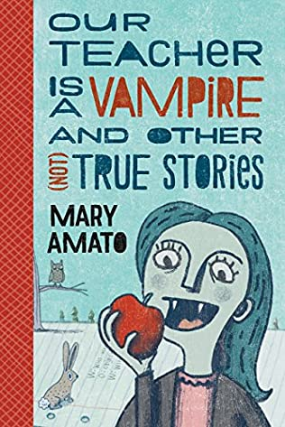 book cover of Our Teacher Is a Vampire and Other Not True Stories