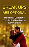 Break ups are optional: Get Ex Back: The Ultimate Guide to...