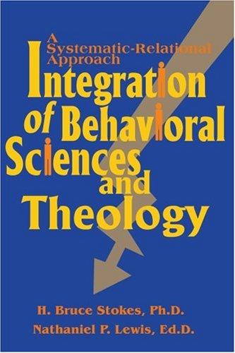 Integration of Behavioral Sciences and Theology: A Systematic-Integration Approach
