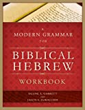 A Modern Grammar for Biblical Hebrew Workbook, Duane A. Garrett and Jason S. DeRouchie, 0805449639