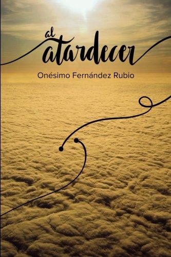 Al Atardecer: Sintesis de una vida dedicada a la Psiquiatria (Spanish Edition) [Onesimo Fernandez Rubio] (Tapa Blanda)