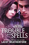 The Trouble with Spells, Lacey Weatherford, 1466209771