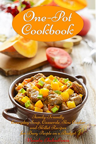 One-Pot Cookbook: Family-Friendly Everyday Soup, Casserole, Slow Cooker and Skillet Recipes for Busy People on a Budget (Free Gift): Dump Dinners and One-Pot Meals (Healthy Cooking and Cookbooks) by [Tabakova, Vesela]