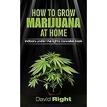 HOW TO GROW MARIJUANA AT HOME indoors under the lights cannabis book