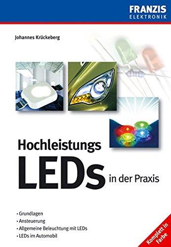 Hochleistungs-LEDs in der Praxis: Grundlagen, Ansteuerung, Allgemeine Beleuchtung mit LEDs, LEDs im Automobil (Elektronik & Elektrotechnik Bibliothek)