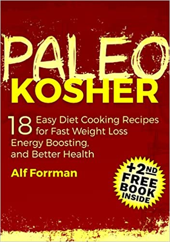 Read PALEO KOSHER: 18 Easy Diet Cooking Recipes for Fast Weight Loss, Energy Boosting, and Better Health (+2nd FREE PALEO BOOK) (Paleo Cookbook, Kosher Cookbooks, Healthy Eating) PDF, azw (Kindle)