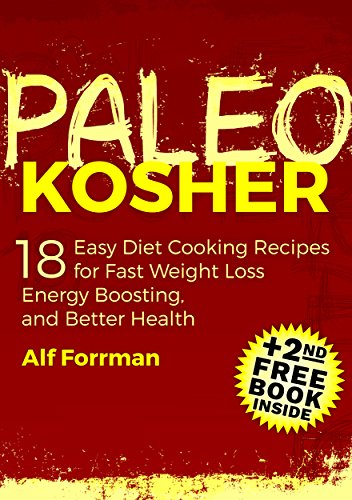 PALEO KOSHER: 18 Easy Diet Cooking Recipes for Fast Weight Loss, Energy Boosting, and Better Health (+2nd FREE PALEO BOOK) (Paleo Cookbook, Kosher Cookbooks, Healthy Eating) by Alf Forrman