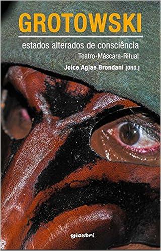 Grotowski: Estados Alterados de Consciencia - Teatro - Mascara - Ritual: Joice Aglae Brondani: 9788581086521: Amazon.com: Books