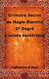 grimoire secret de magie blanche 2? degr? l ann?e ?sot?rique french edition