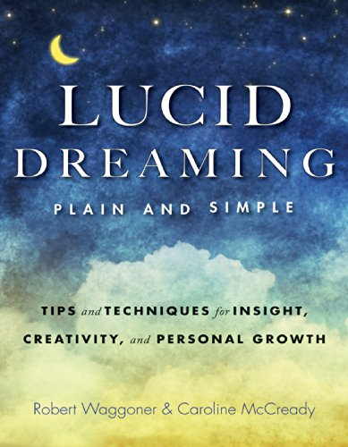 Lucid Dreaming, Plain and Simple: Tips and Techniques for Insight, Creativity, and Personal Growth (Best Lucid Dream Stories)