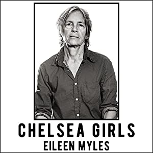 Chelsea Girls: A Novel Audiobook by Eileen Myles Narrated by Eileen Myles