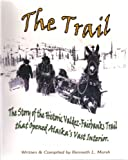 The Trail: The Story of the Historic Valdez-Fairbanks Trail that Opened Alaska's Vast Interior.