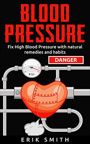 Blood Pressure: How To Lower Your Blood Pressure Naturally by [Smith, Erik]
