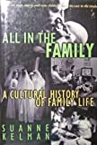 All in the Family : A Cultural History of Family Life, Kelman, Suanne, 0670866563