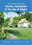 img - for Hidden Places of Dorset, Hampshire and the Isle of Wight (The Hidden Places Series) book / textbook / text book