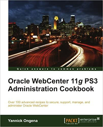 Oracle WebCenter 11g PS3 Administration Cookbook by Yannick Ongena (2011-07-25)