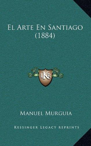 El Arte En Santiago (1884)
