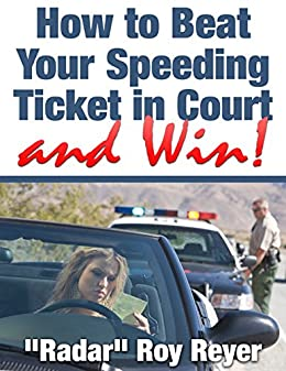 How To Beat A Speeding Ticket >> How To Beat Your Speeding Ticket In Court And Win Ebook