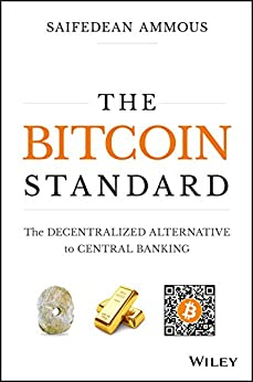 The Bitcoin Standard: The Decentralized Alternative to Central Banking by [Ammous, Saifedean]