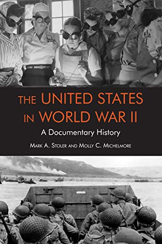 The United States in World War II: A Documentary History