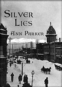 Silver Lies: A Silver Rush Mystery #1 (Silver Rush Mysteries) by [Parker, Ann]