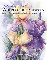 Wendy Tait's How to Paint Flowers in Watercolour by Wendy Tait (2015-04-14)