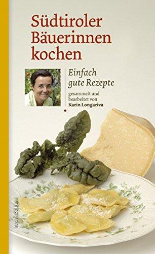 Südtiroler Bäuerinnen kochen. Einfach gute Rezepte