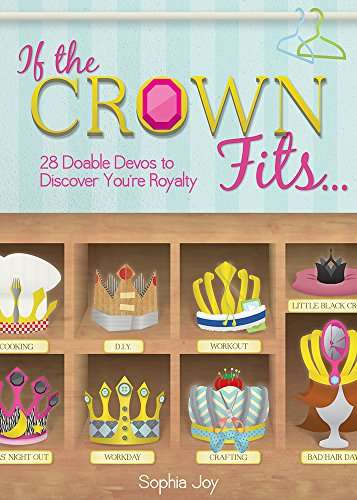 If the Crown Fits...: 28 Doable Devos to Discover You're Royalty from Joy Sophia
